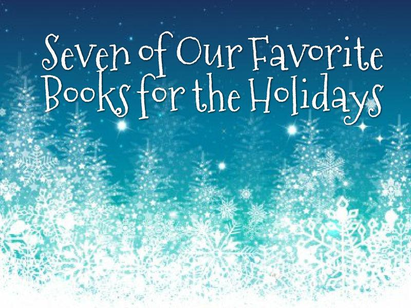 Seven of Our Favorite Books for the Holidays